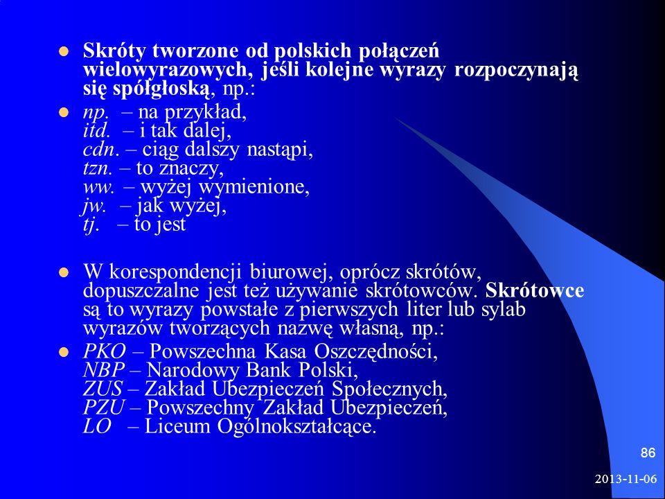 2013-11-06 86 Skróty tworzone od polskich połączeń wielowyrazowych, jeśli kolejne wyrazy rozpoczynają się spółgłoską, np.: np. – na przykład, itd. – i