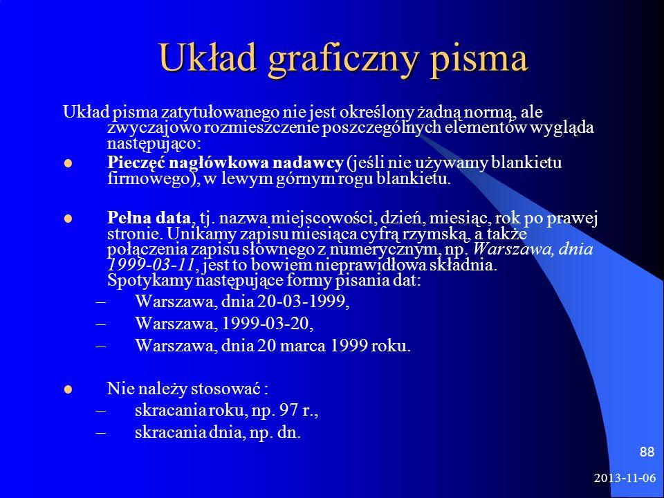 2013-11-06 88 Układ graficzny pisma Układ pisma zatytułowanego nie jest określony żadną normą, ale zwyczajowo rozmieszczenie poszczególnych elementów