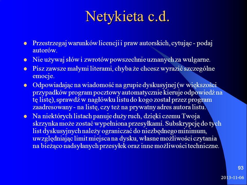 Netykieta c.d. Przestrzegaj warunków licencji i praw autorskich, cytując - podaj autorów. Nie używaj słów i zwrotów powszechnie uznanych za wulgarne.