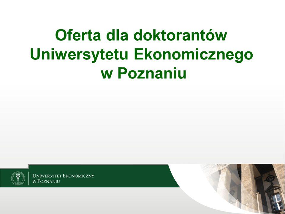 Oferta dla doktorantów Uniwersytetu Ekonomicznego w Poznaniu Dział ds. Badań Naukowych i Współpracy z Zagranicą