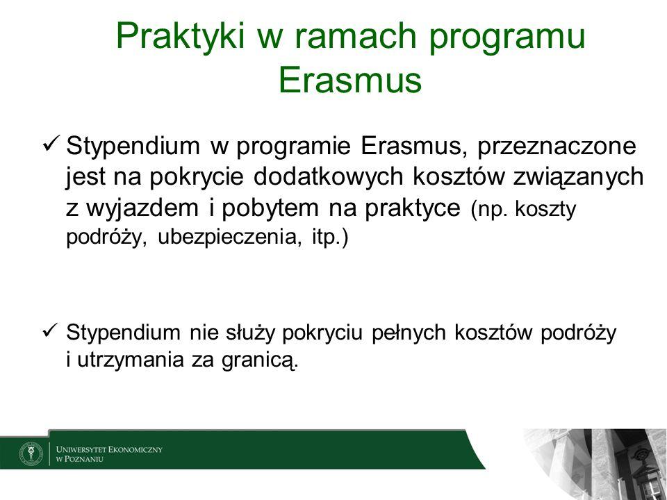 Praktyki w ramach programu Erasmus Stypendium w programie Erasmus, przeznaczone jest na pokrycie dodatkowych kosztów związanych z wyjazdem i pobytem n