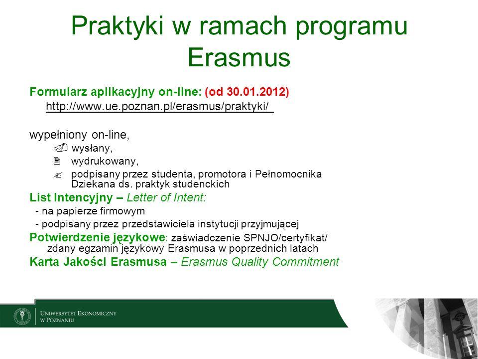 Praktyki w ramach programu Erasmus Formularz aplikacyjny on-line: (od 30.01.2012) http://www.ue.poznan.pl/erasmus/praktyki/ wypełniony on-line, wysłan