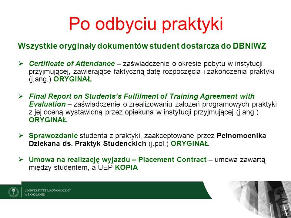 Po odbyciu praktyki Wszystkie oryginały dokumentów student dostarcza do DBNIWZ Certificate of Attendance – zaświadczenie o okresie pobytu w instytucji