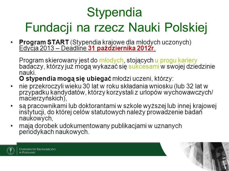 Stypendia Fundacji na rzecz Nauki Polskiej Program START (Stypendia krajowe dla młodych uczonych) Edycja 2013 – Deadline 31 października 2012r. Progra