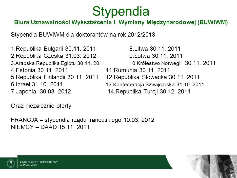 Stypendia Biura Uznawalności Wykształcenia i Wymiany Międzynarodowej (BUWiWM) Stypendia BUWiWM dla doktorantów na rok 2012/2013 1.Republika Bułgarii 3