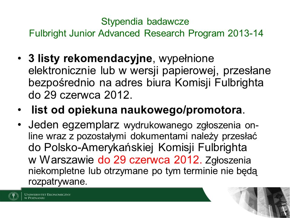 Stypendia badawcze Fulbright Junior Advanced Research Program 2013-14 3 listy rekomendacyjne, wypełnione elektronicznie lub w wersji papierowej, przes