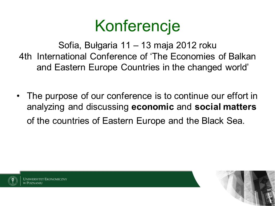 Konferencje Sofia, Bułgaria 11 – 13 maja 2012 roku 4th International Conference of The Economies of Balkan and Eastern Europe Countries in the changed