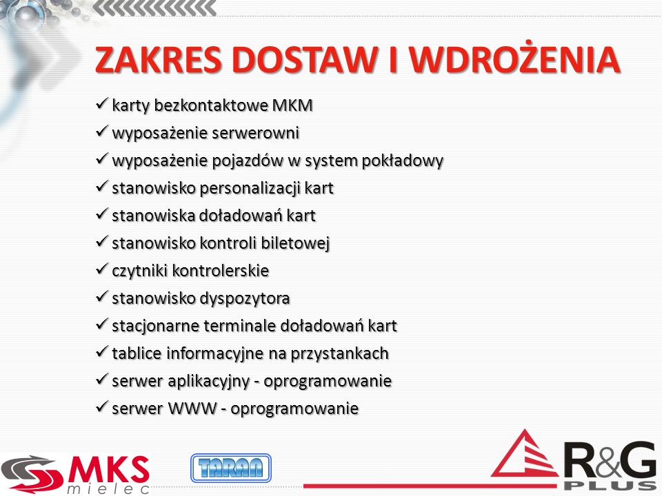 Elementy dostaw i wdrożenia Operator GSM Łącze GSM i GPRS Łącza internetowe Łączność lokalna w zajezdni MKS INTERNETINTERNET Łącza internetowe Autobus MKS Siedziba MKS POK Łącze GPRS Terminal