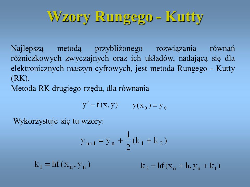 Wzory Rungego - Kutty Najlepszą metodą przybliżonego rozwiązania równań różniczkowych zwyczajnych oraz ich układów, nadającą się dla elektronicznych m