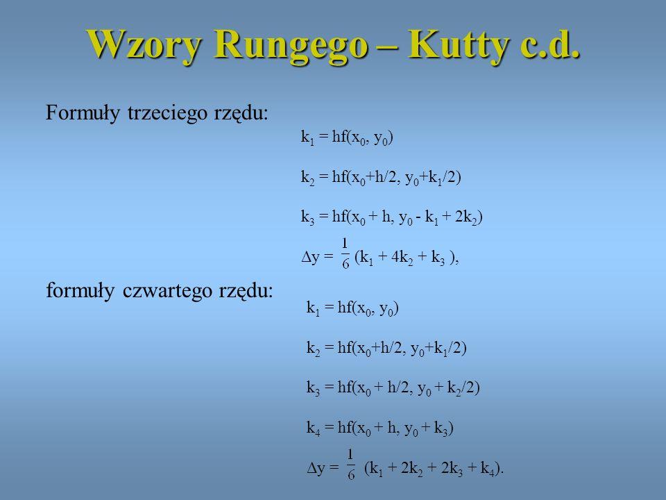 Wzory Rungego – Kutty c.d. Formuły trzeciego rzędu: k 1 = hf(x 0, y 0 ) k 2 = hf(x 0 +h/2, y 0 +k 1 /2) k 3 = hf(x 0 + h/2, y 0 + k 2 /2) k 4 = hf(x 0