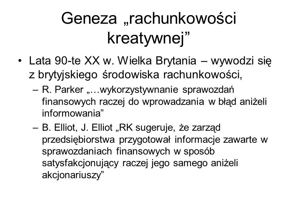 Geneza rachunkowości kreatywnej Lata 90-te XX w. Wielka Brytania – wywodzi się z brytyjskiego środowiska rachunkowości, –R. Parker …wykorzystywnanie s