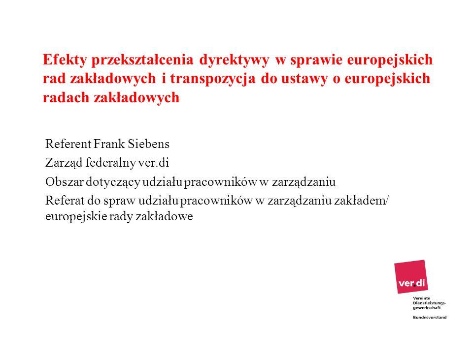 Efekty przekształcenia dyrektywy w sprawie europejskich rad zakładowych i transpozycja do ustawy o europejskich radach zakładowych Referent Frank Sieb