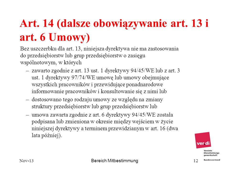 Nov-13 Bereich Mitbestimmung 12 Art. 14 (dalsze obowiązywanie art. 13 i art. 6 Umowy) Bez uszczerbku dla art. 13, niniejsza dyrektywa nie ma zastosowa
