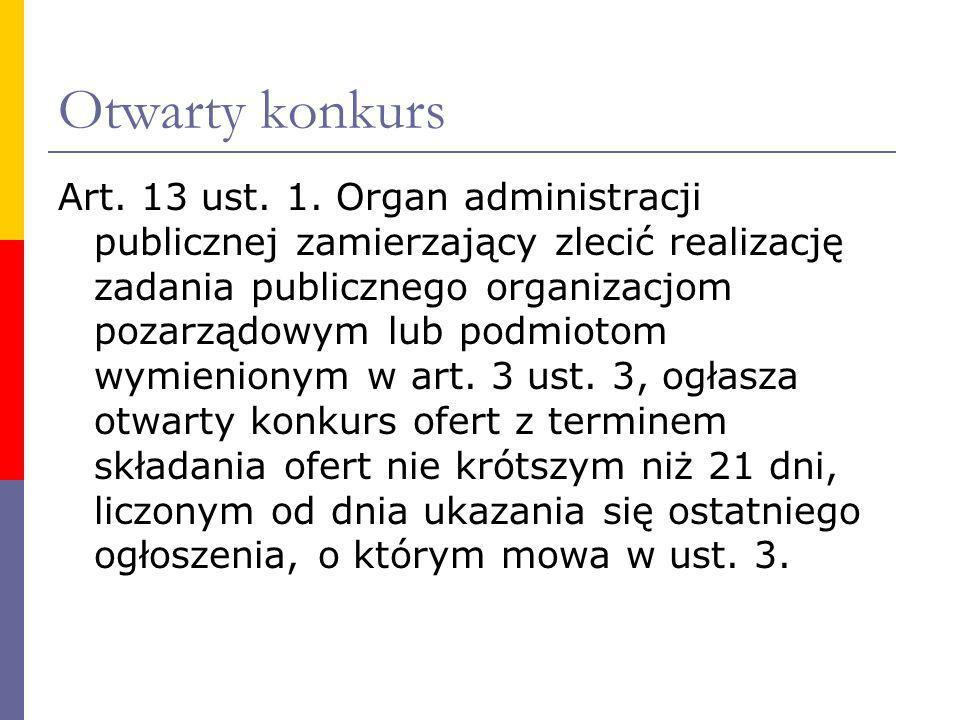 Otwarty konkurs Art. 13 ust. 1. Organ administracji publicznej zamierzający zlecić realizację zadania publicznego organizacjom pozarządowym lub podmio