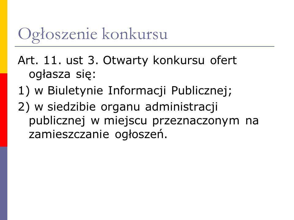 Ogłoszenie konkursu Art. 11. ust 3. Otwarty konkursu ofert ogłasza się: 1) w Biuletynie Informacji Publicznej; 2) w siedzibie organu administracji pub