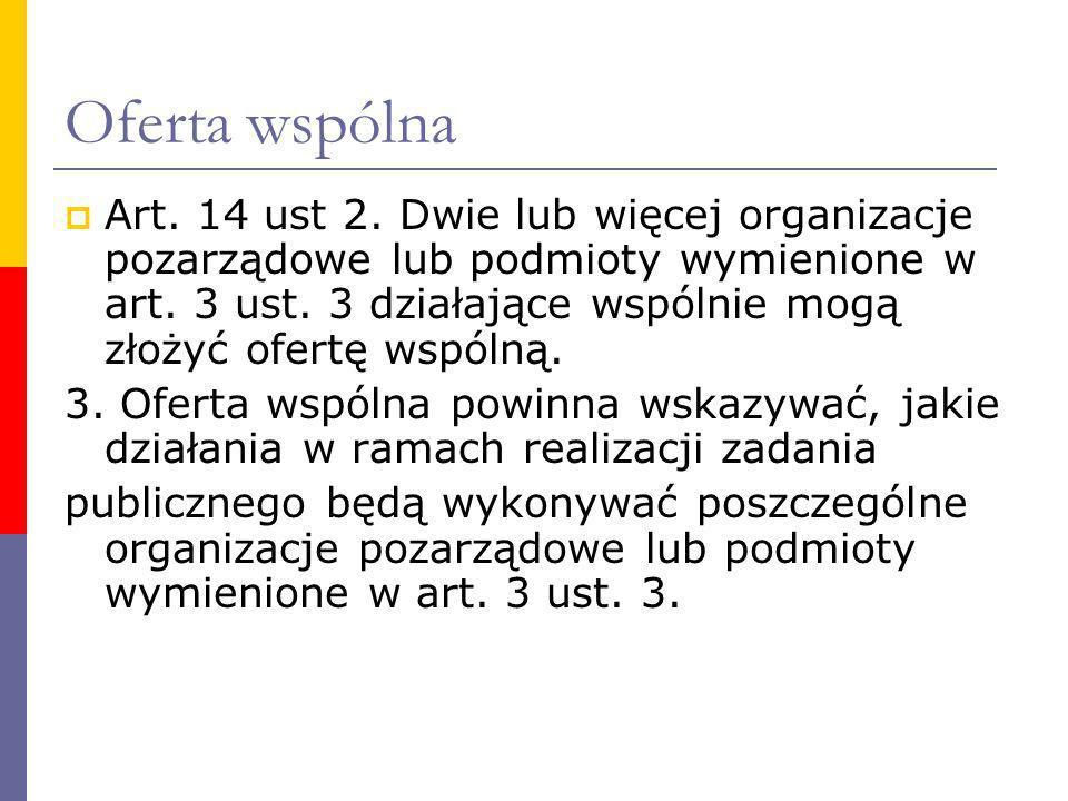 Oferta wspólna Art. 14 ust 2. Dwie lub więcej organizacje pozarządowe lub podmioty wymienione w art. 3 ust. 3 działające wspólnie mogą złożyć ofertę w