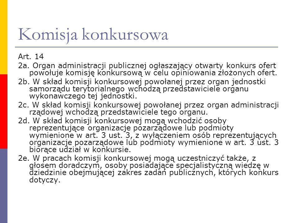 Komisja konkursowa Art. 14 2a. Organ administracji publicznej ogłaszający otwarty konkurs ofert powołuje komisję konkursową w celu opiniowania złożony