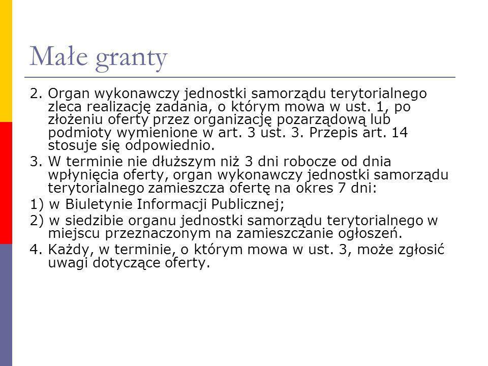 Małe granty 2. Organ wykonawczy jednostki samorządu terytorialnego zleca realizację zadania, o którym mowa w ust. 1, po złożeniu oferty przez organiza
