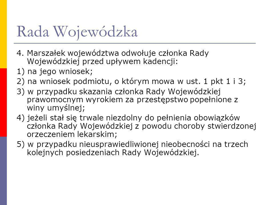 4. Marszałek województwa odwołuje członka Rady Wojewódzkiej przed upływem kadencji: 1) na jego wniosek; 2) na wniosek podmiotu, o którym mowa w ust. 1