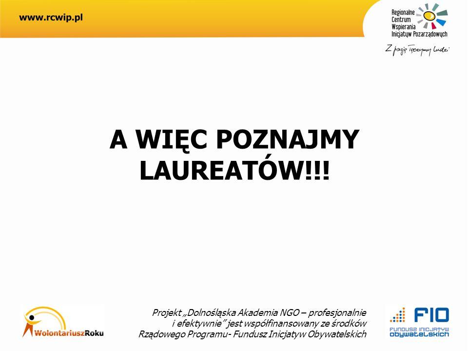 Projekt Dolnośląska Akademia NGO – profesjonalnie i efektywnie jest współfinansowany ze środków Rządowego Programu- Fundusz Inicjatyw Obywatelskich A WIĘC POZNAJMY LAUREATÓW!!!