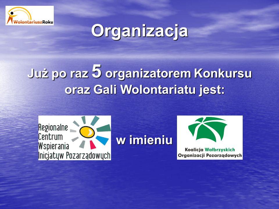 Organizacja Już po raz 5 organizatorem Konkursu oraz Gali Wolontariatu jest: w imieniu