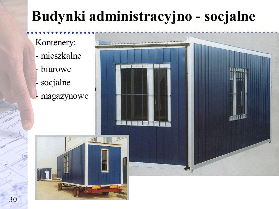 Budynki administracyjno - socjalne Kontenery: - mieszkalne - biurowe - socjalne - magazynowe 30