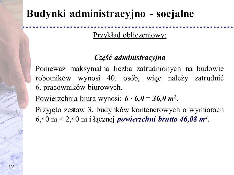 Budynki administracyjno - socjalne Przykład obliczeniowy: Część administracyjna Ponieważ maksymalna liczba zatrudnionych na budowie robotników wynosi