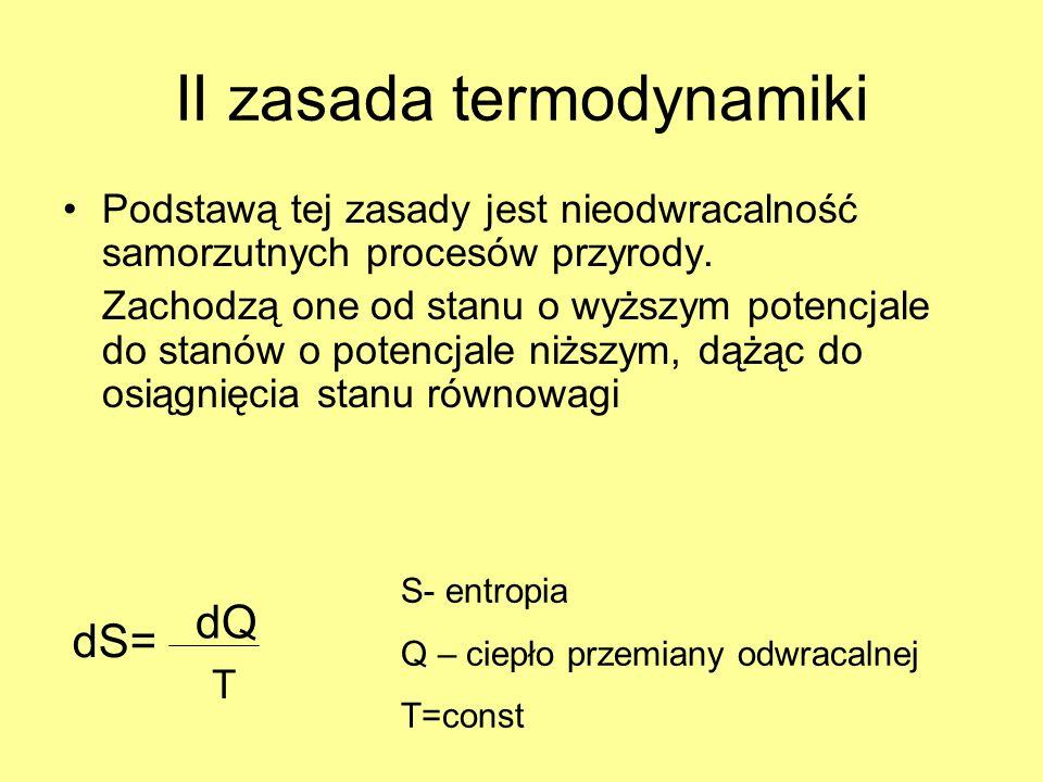 II zasada termodynamiki Podstawą tej zasady jest nieodwracalność samorzutnych procesów przyrody. Zachodzą one od stanu o wyższym potencjale do stanów