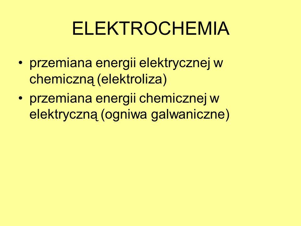 ELEKTROCHEMIA przemiana energii elektrycznej w chemiczną (elektroliza) przemiana energii chemicznej w elektryczną (ogniwa galwaniczne)