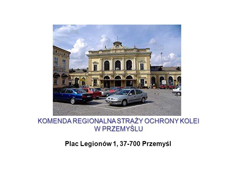 KOMENDA REGIONALNA STRAŻY OCHRONY KOLEI W PRZEMYŚLU Plac Legionów 1, 37-700 Przemyśl