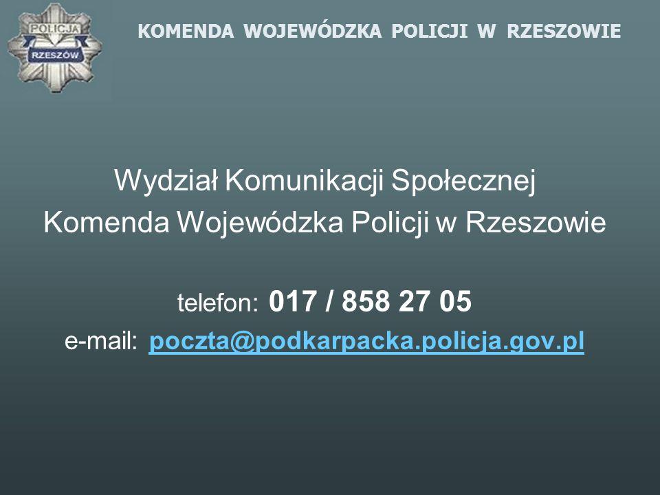 KOMENDA WOJEWÓDZKA POLICJI W RZESZOWIE Wydział Komunikacji Społecznej Komenda Wojewódzka Policji w Rzeszowie telefon: 017 / 858 27 05 e-mail: poczta@p
