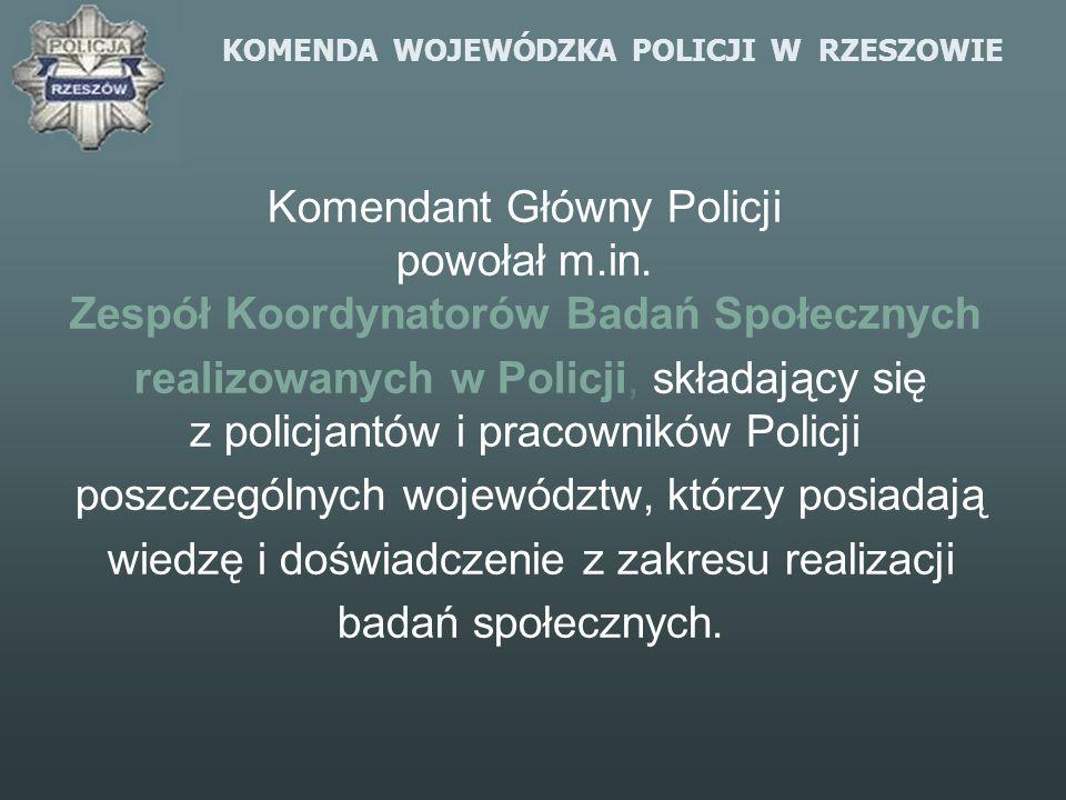 KOMENDA WOJEWÓDZKA POLICJI W RZESZOWIE Komendant Główny Policji powołał m.in. Zespół Koordynatorów Badań Społecznych realizowanych w Policji, składają