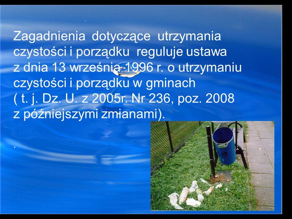 Zagadnienia dotyczące utrzymania czystości i porządku reguluje ustawa z dnia 13 września 1996 r. o utrzymaniu czystości i porządku w gminach ( t. j. D