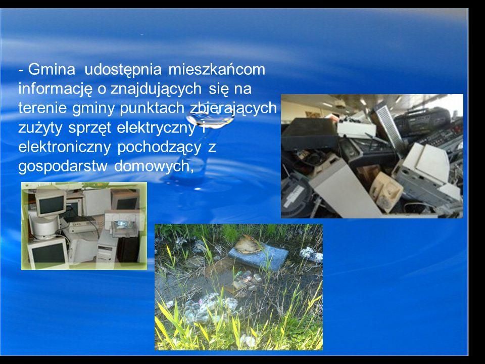 - Gmina udostępnia mieszkańcom informację o znajdujących się na terenie gminy punktach zbierających zużyty sprzęt elektryczny i elektroniczny pochodzą