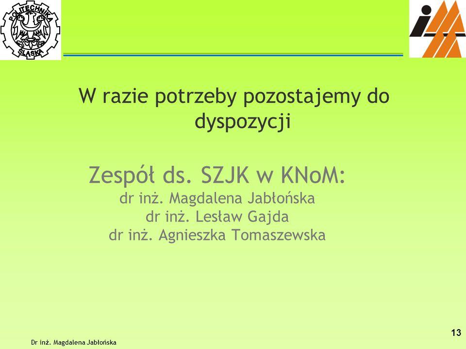 Zespół ds. SZJK w KNoM: dr inż. Magdalena Jabłońska dr inż. Lesław Gajda dr inż. Agnieszka Tomaszewska W razie potrzeby pozostajemy do dyspozycji Dr i