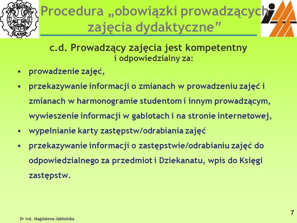 Procedura obowiązki prowadzących zajęcia dydaktyczne c.d. Prowadzący zajęcia jest kompetentny i odpowiedzialny za: prowadzenie zajęć, przekazywanie in