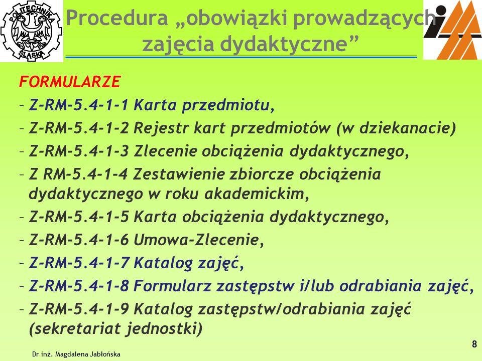 FORMULARZE –Z-RM-5.4-1-1 Karta przedmiotu, –Z-RM-5.4-1-2 Rejestr kart przedmiotów (w dziekanacie) –Z-RM-5.4-1-3 Zlecenie obciążenia dydaktycznego, –Z
