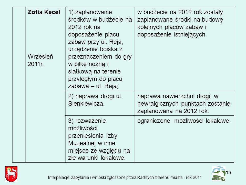 13 Zofia Kęcel Wrzesień 2011r. 1) zaplanowanie środków w budżecie na 2012 rok na doposażenie placu zabaw przy ul. Reja, urządzenie boiska z przeznacze