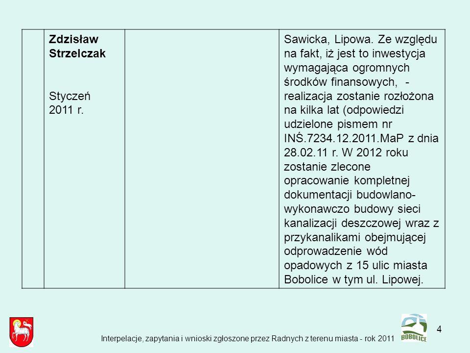 4 Zdzisław Strzelczak Styczeń 2011 r. Sawicka, Lipowa. Ze względu na fakt, iż jest to inwestycja wymagająca ogromnych środków finansowych, - realizacj