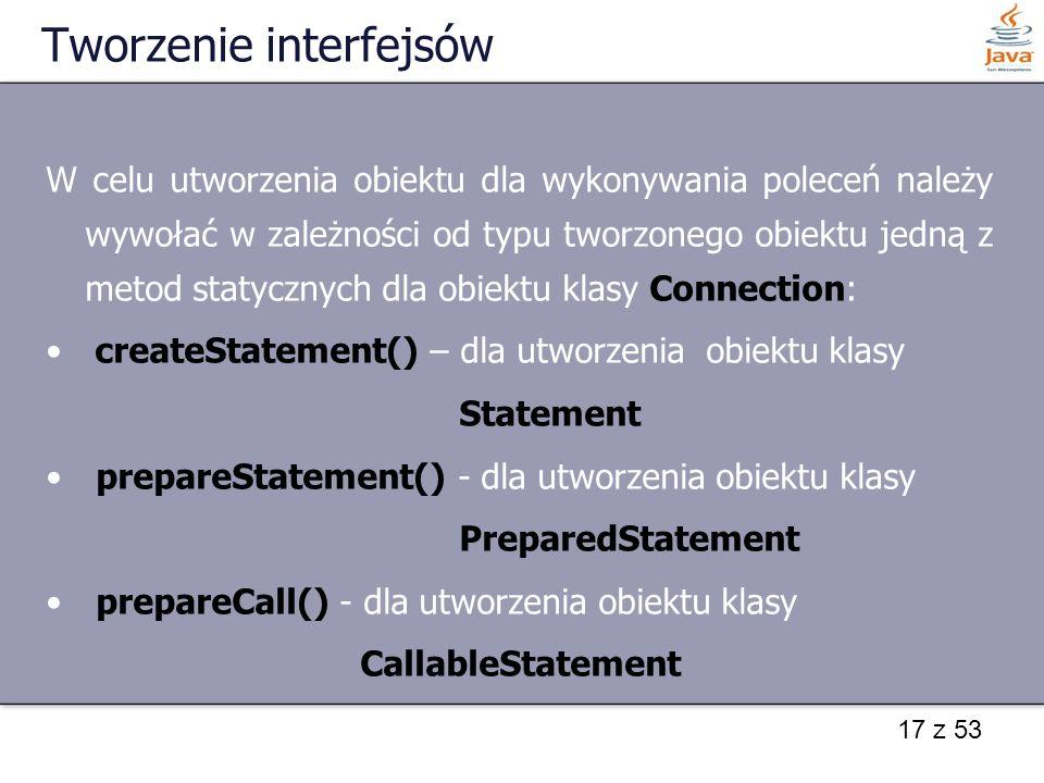 17 z 53 Tworzenie interfejsów W celu utworzenia obiektu dla wykonywania poleceń należy wywołać w zależności od typu tworzonego obiektu jedną z metod s