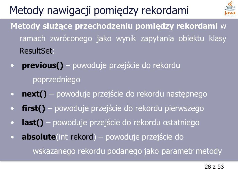 26 z 53 Metody nawigacji pomiędzy rekordami Metody służące przechodzeniu pomiędzy rekordami w ramach zwróconego jako wynik zapytania obiektu klasy Res