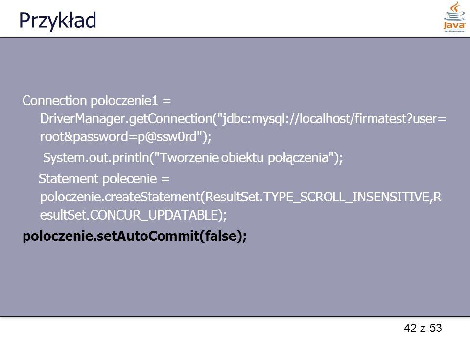 42 z 53 Przykład Connection poloczenie1 = DriverManager.getConnection(