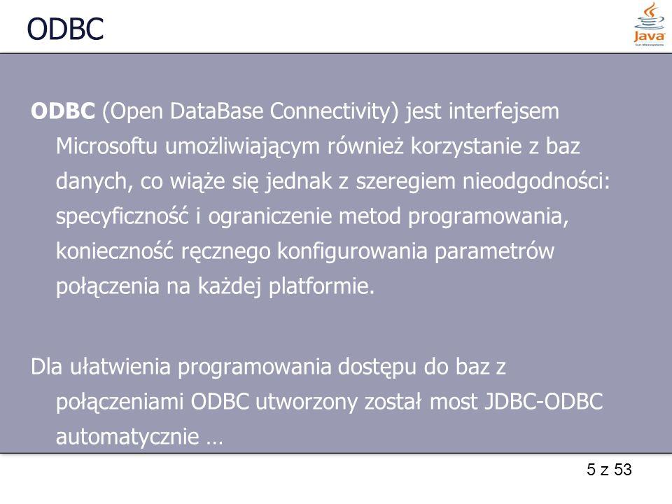 5 z 53 ODBC ODBC (Open DataBase Connectivity) jest interfejsem Microsoftu umożliwiającym również korzystanie z baz danych, co wiąże się jednak z szere