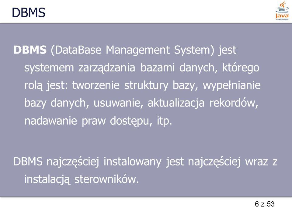 6 z 53 DBMS DBMS (DataBase Management System) jest systemem zarządzania bazami danych, którego rolą jest: tworzenie struktury bazy, wypełnianie bazy d