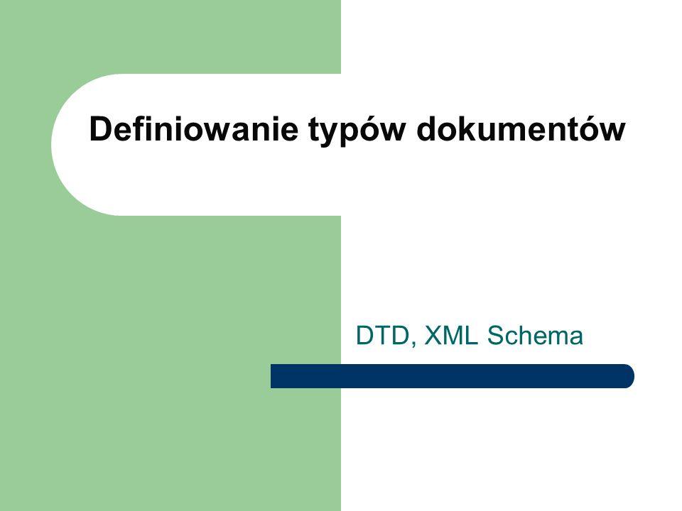 12 DTD – prosty przykład <!DOCTYPE wiersz [ ]> element główny zawartość elementów atrybuty wyrażenia regularne