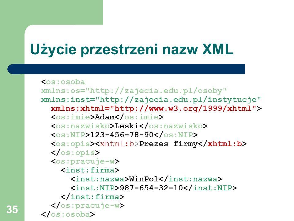 35 Użycie przestrzeni nazw XML Adam Leski 123-456-78-90 Prezes firmy WinPol 987-654-32-10
