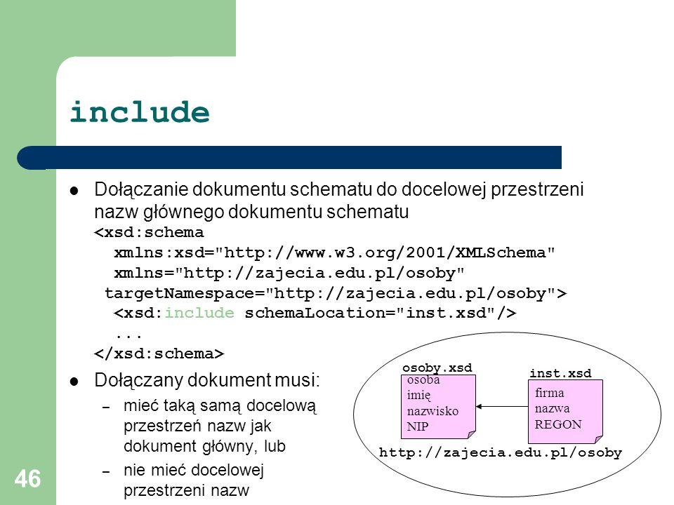 46 include Dołączanie dokumentu schematu do docelowej przestrzeni nazw głównego dokumentu schematu... Dołączany dokument musi: – mieć taką samą docelo