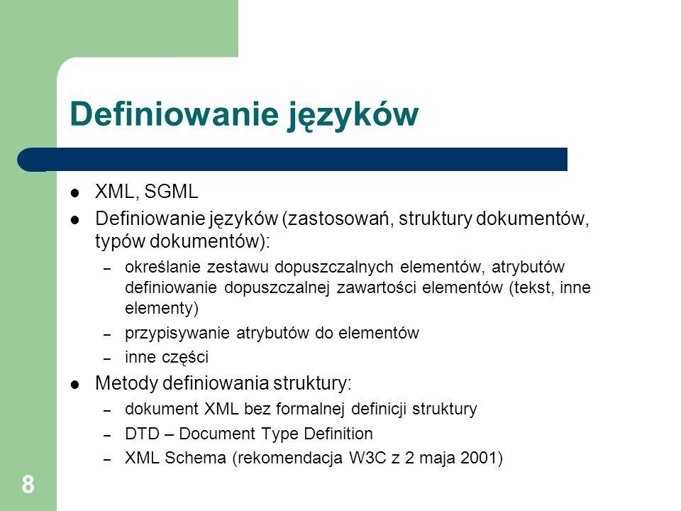 9 Poprawność struktury dokumentu Dokument XML poprawny składniowo każdy element musi być zamknięty: – nie ma nakładających się elementów – wartości atrybutów w apostrofach lub cudzysłowach Dokument XML poprawny strukturalnie – struktura dokumentu zgodna ze strukturą zdefiniowaną w definicji typu dokumentu, – obecne wszystkie wymagane atrybuty