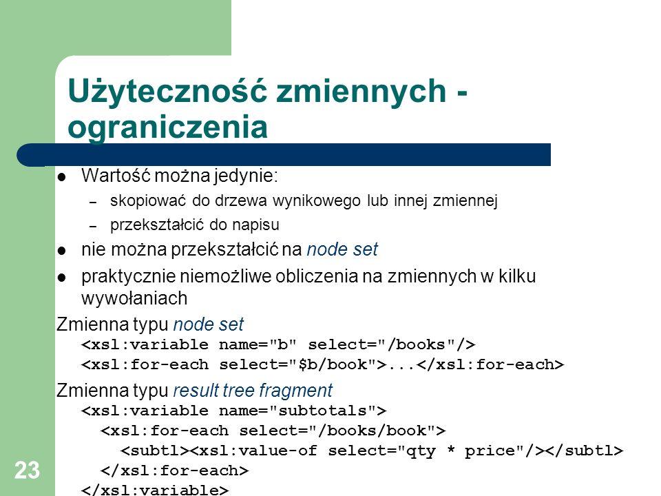 23 Użyteczność zmiennych - ograniczenia Wartość można jedynie: – skopiować do drzewa wynikowego lub innej zmiennej – przekształcić do napisu nie można