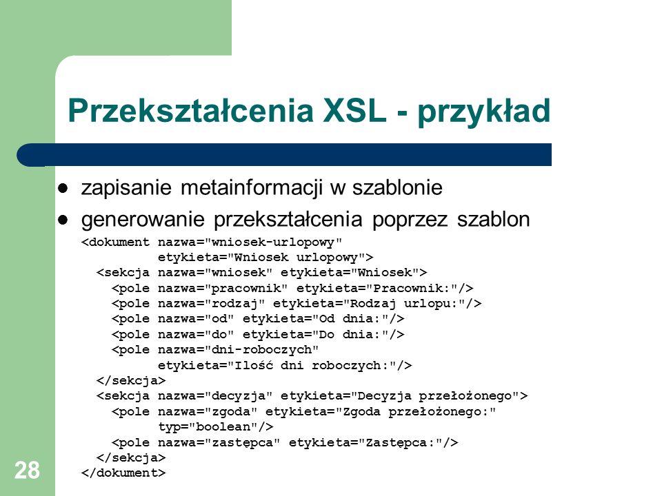28 Przekształcenia XSL - przykład zapisanie metainformacji w szablonie generowanie przekształcenia poprzez szablon
